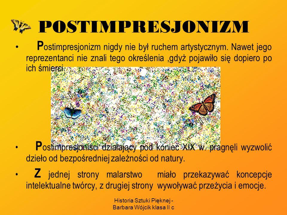 Historia Sztuki Pięknej - Barbara Wójcik klasa II c POSTIMPRESJONIZM P ostimpresjonizm nigdy nie był ruchem artystycznym. Nawet jego reprezentanci nie