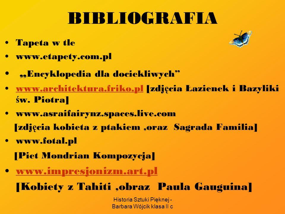 Historia Sztuki Pięknej - Barbara Wójcik klasa II c BIBLIOGRAFIA Tapeta w tle www.etapety.com.pl Encyklopedia dla dociekliwych www.architektura.friko.