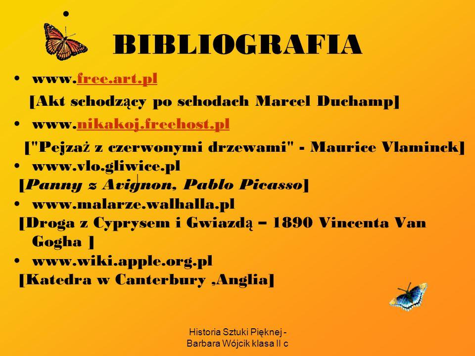Historia Sztuki Pięknej - Barbara Wójcik klasa II c BIBLIOGRAFIA www.free.art.plfree.art.pl [Akt schodz ą cy po schodach Marcel Duchamp] www.nikakoj.f