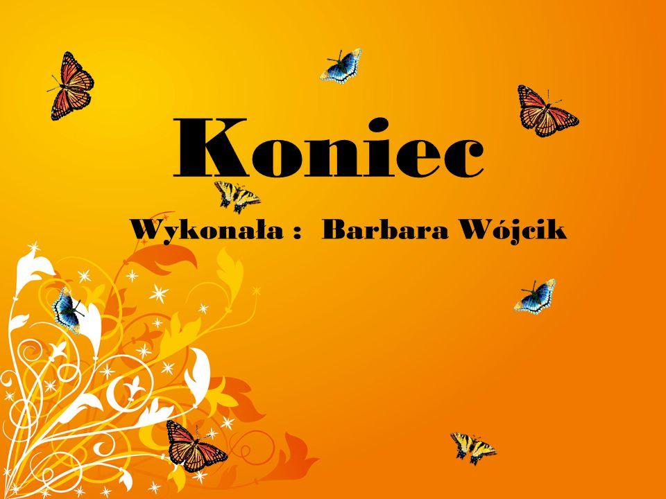 Koniec Wykonała : Barbara Wójcik