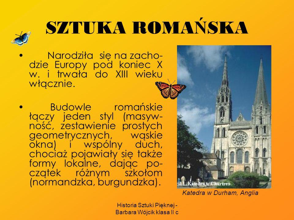 Historia Sztuki Pięknej - Barbara Wójcik klasa II c SZTUKA ROMA Ń SKA Narodziła się na zacho- dzie Europy pod koniec X w. i trwała do XIII wieku włącz