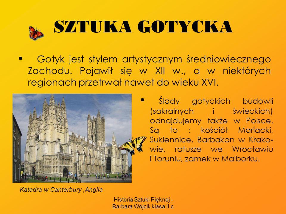 Historia Sztuki Pięknej - Barbara Wójcik klasa II c SZTUKA GOTYCKA Gotyk jest stylem artystycznym średniowiecznego Zachodu. Pojawił się w XII w., a w