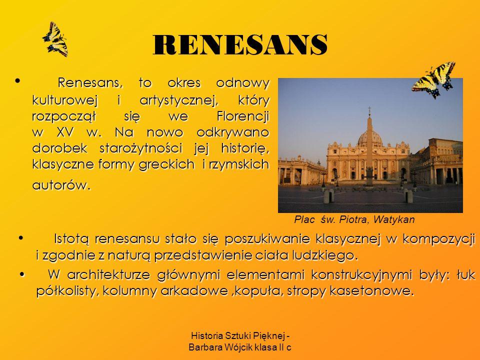 Historia Sztuki Pięknej - Barbara Wójcik klasa II c RENESANS Renesans, to okres odnowy kulturowej i artystycznej, który rozpoczął się we Florencji w XV w.