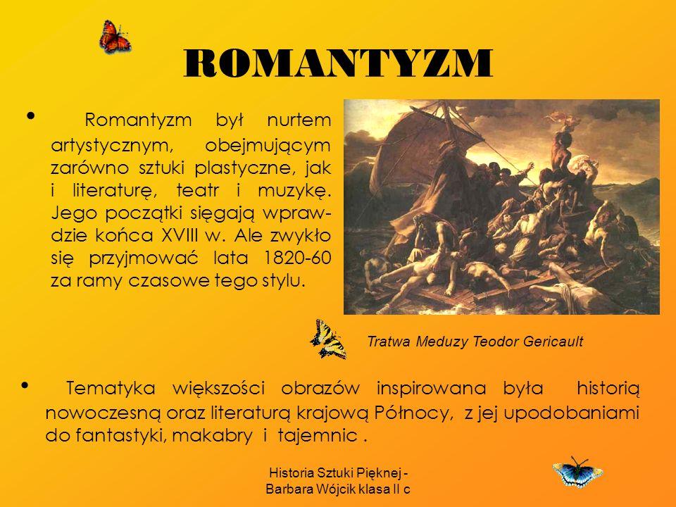 Historia Sztuki Pięknej - Barbara Wójcik klasa II c ROMANTYZM Romantyzm był nurtem artystycznym, obejmującym zarówno sztuki plastyczne, jak i literaturę, teatr i muzykę.