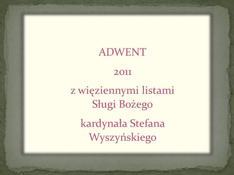 ADWENT 2011 z więziennymi listami Sługi Bożego kardynała Stefana Wyszyńskiego
