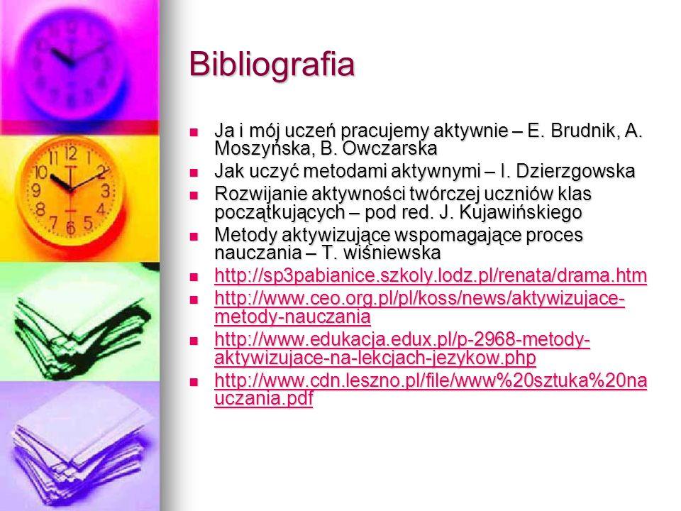 Bibliografia Ja i mój uczeń pracujemy aktywnie – E. Brudnik, A. Moszyńska, B. Owczarska Ja i mój uczeń pracujemy aktywnie – E. Brudnik, A. Moszyńska,
