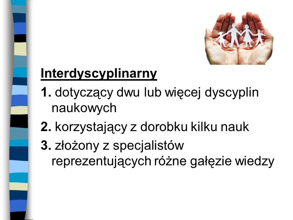 Interdyscyplinarny 1.dotyczący dwu lub więcej dyscyplin naukowych 2.