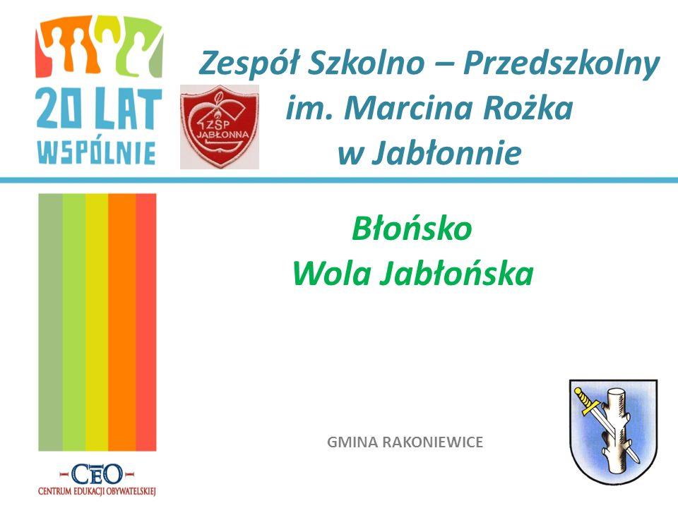 GMINA RAKONIEWICE Zespół Szkolno – Przedszkolny im. Marcina Rożka w Jabłonnie Błońsko Wola Jabłońska