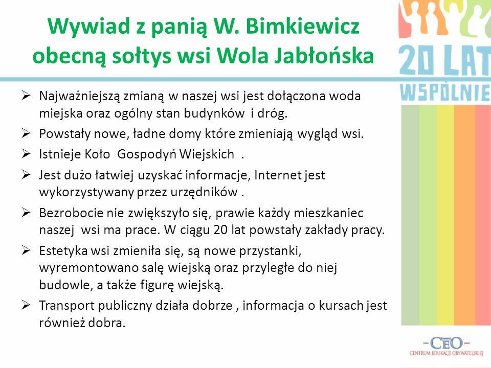 Wywiad z panią W. Bimkiewicz obecną sołtys wsi Wola Jabłońska Najważniejszą zmianą w naszej wsi jest dołączona woda miejska oraz ogólny stan budynków