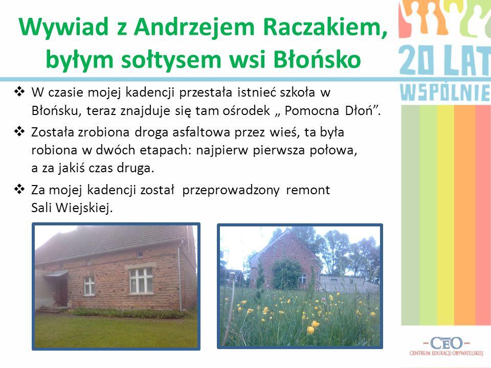 W czasie mojej kadencji przestała istnieć szkoła w Błońsku, teraz znajduje się tam ośrodek Pomocna Dłoń. Została zrobiona droga asfaltowa przez wieś,