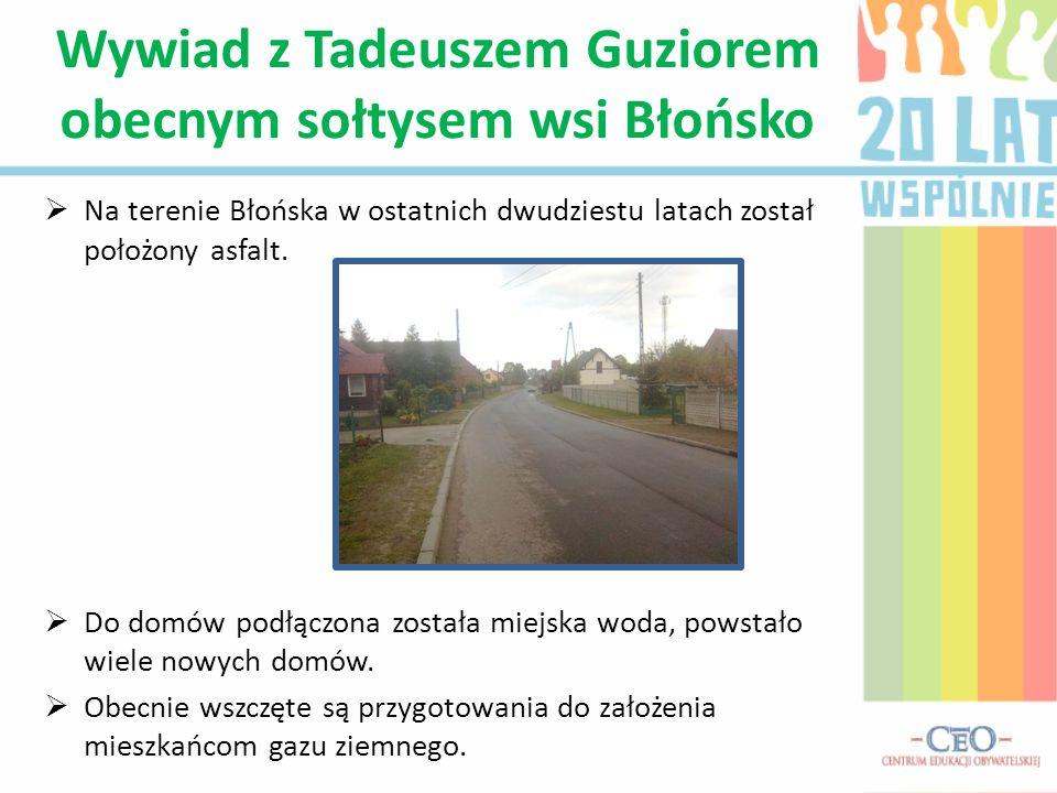 Na terenie Błońska w ostatnich dwudziestu latach został położony asfalt. Do domów podłączona została miejska woda, powstało wiele nowych domów. Obecni