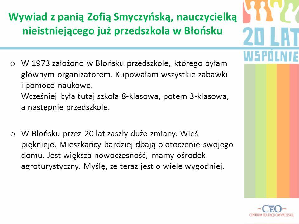 o W 1973 założono w Błońsku przedszkole, którego byłam głównym organizatorem. Kupowałam wszystkie zabawki i pomoce naukowe. Wcześniej była tutaj szkoł