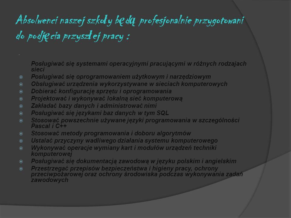 Absolwenci naszej szko ł y b ę d ą profesjonalnie przygotowani do podj ę cia przysz ł ej pracy :.