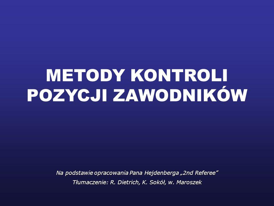 METODY KONTROLI POZYCJI ZAWODNIKÓW Na podstawie opracowania Pana Hejdenberga 2nd Referee Tłumaczenie: R. Dietrich, K. Sokół, w. Maroszek