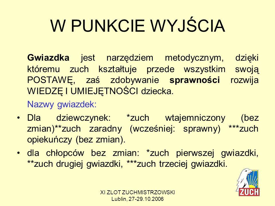XI ZLOT ZUCHMISTRZOWSKI Lublin, 27-29.10.2006 NIBY OCZYWISTE, A JEDNAK PRZYPOMINAMY, ŻE: Gwiazdki zdobywa zuch, który złożył Obietnicę Zuchową i jednocześnie otrzymał Znaczek Zucha.