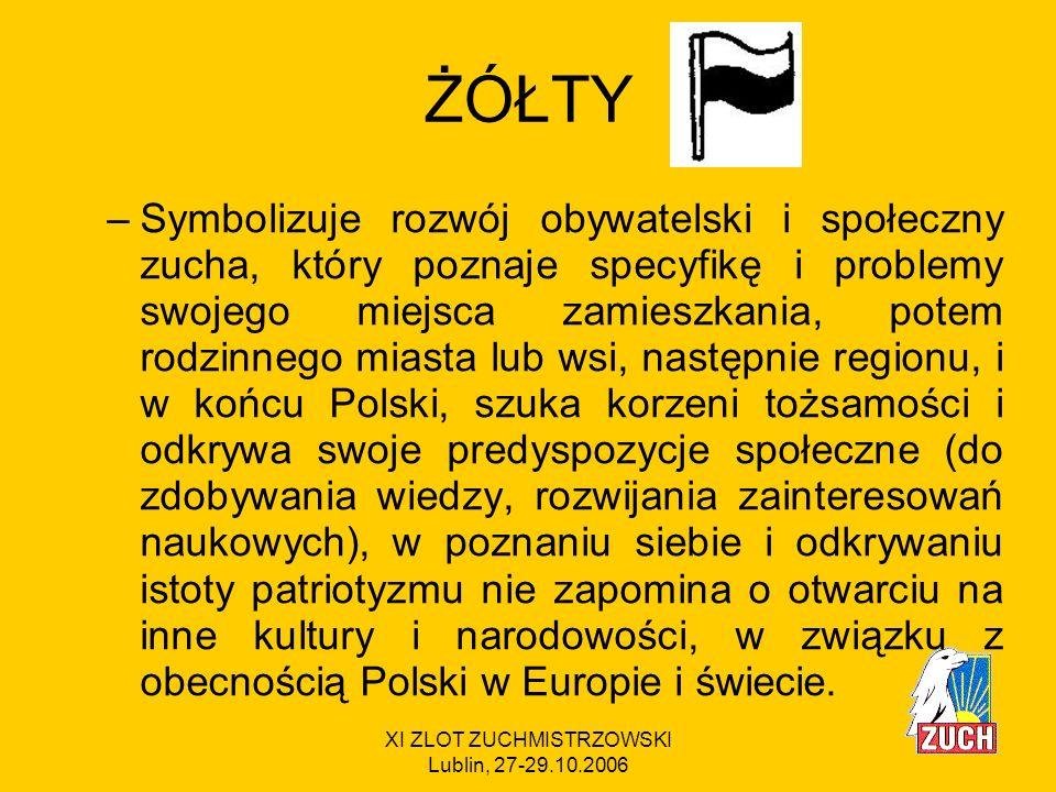 XI ZLOT ZUCHMISTRZOWSKI Lublin, 27-29.10.2006 TO OZNACZA, ŻE zuchy poznają piękno naszej okolicy, miasta/wsi, regionu i ojczyzny (historię, kulturę, geografię).