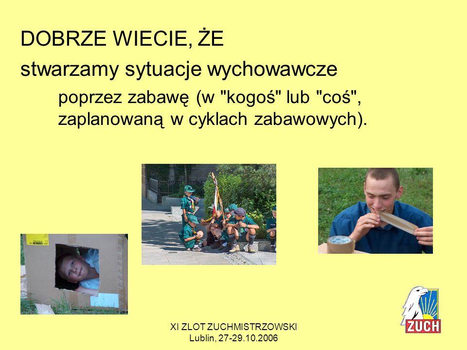 XI ZLOT ZUCHMISTRZOWSKI Lublin, 27-29.10.2006 Dziecko, które przychodzi do gromady zuchowej, jest promykiem słońca i rozwija się podczas pobytu w niej w tęczę (jak promyk słońca w pryzmacie).