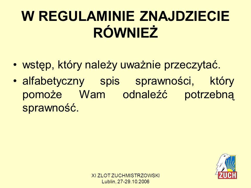 XI ZLOT ZUCHMISTRZOWSKI Lublin, 27-29.10.2006 Uwagi końcowe, ale nie znaczy, że mniej ważne… Poznanie nowego regulaminu zacznijcie od przeczytania idei kolorów.