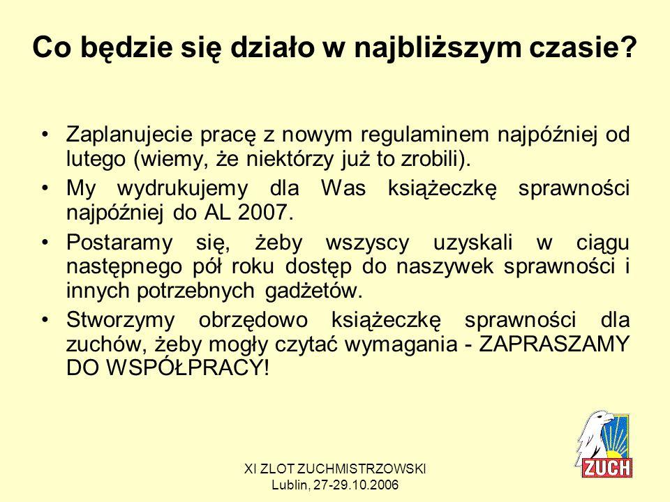 XI ZLOT ZUCHMISTRZOWSKI Lublin, 27-29.10.2006 PODZIĘKOWANIA Bardzo dziękujemy wszystkim, którzy brali udział w pracach nad nowym regulaminem.
