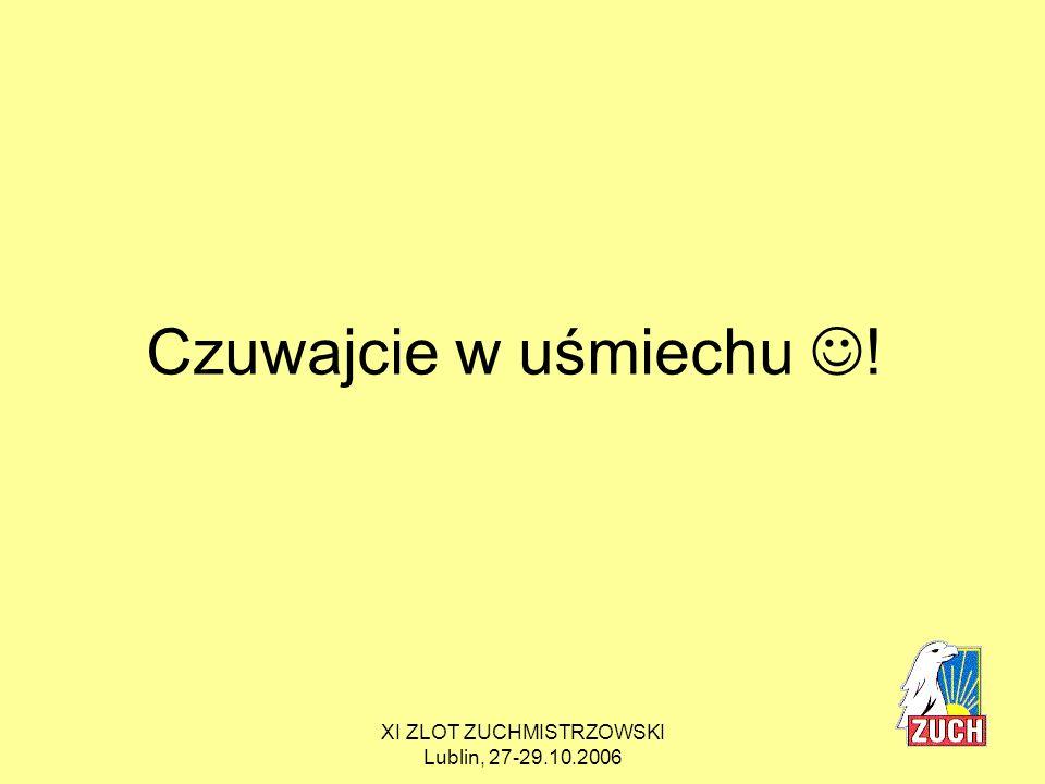 XI ZLOT ZUCHMISTRZOWSKI Lublin, 27-29.10.2006 Czuwajcie w uśmiechu !
