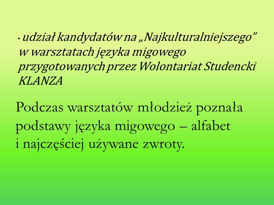 udział kandydatów na Najkulturalniejszego w warsztatach języka migowego przygotowanych przez Wolontariat Studencki KLANZA Podczas warsztatów młodzież poznała podstawy języka migowego – alfabet i najczęściej używane zwroty.