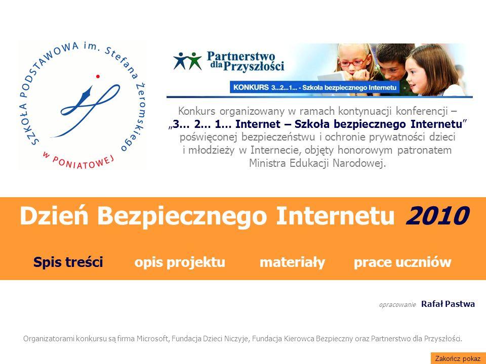 Konkurs organizowany w ramach kontynuacji konferencji –3… 2… 1… Internet – Szkoła bezpiecznego Internetu poświęconej bezpieczeństwu i ochronie prywatności dzieci i młodzieży w Internecie, objęty honorowym patronatem Ministra Edukacji Narodowej.