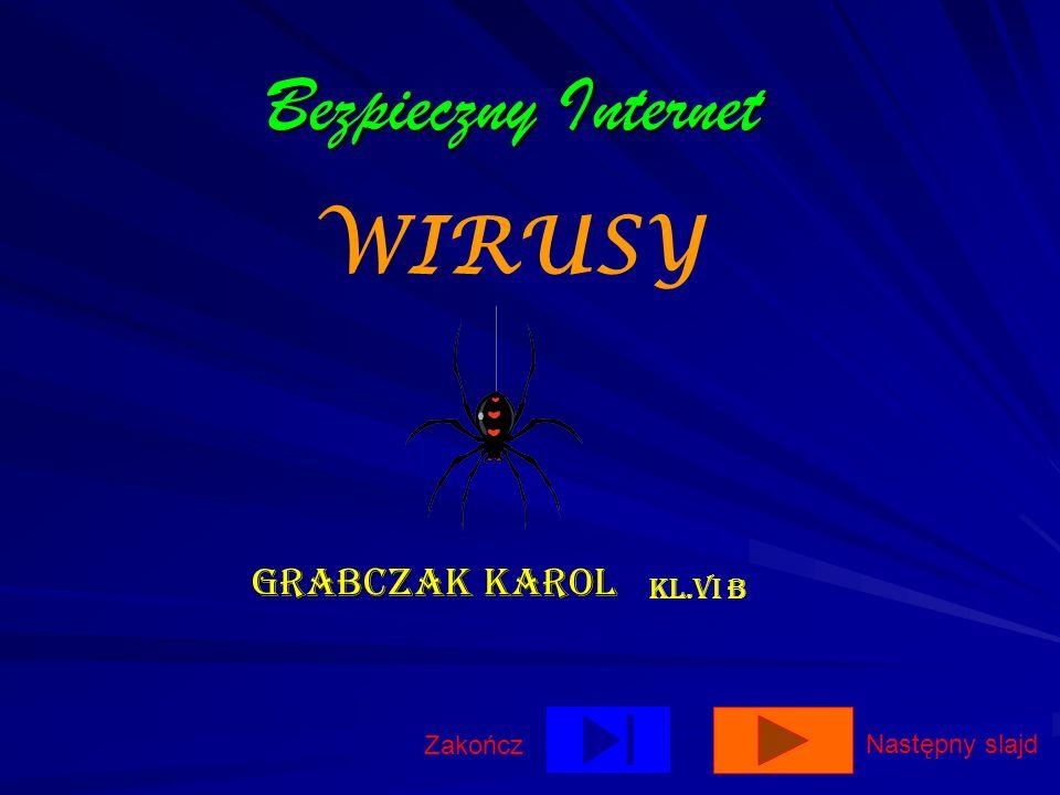 Bezpieczny Internet Grabczak Karol KL.VI B Zakończ Następny slajd WIRUSY