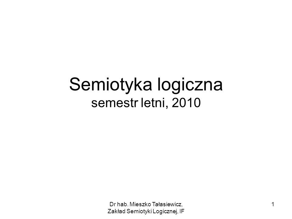 Dr hab. Mieszko Tałasiewicz, Zakład Semiotyki Logicznej, IF 1 Semiotyka logiczna semestr letni, 2010