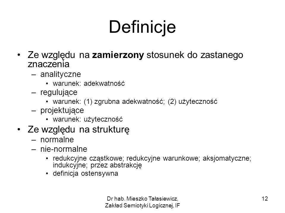 Dr hab. Mieszko Tałasiewicz, Zakład Semiotyki Logicznej, IF 12 Definicje Ze względu na zamierzony stosunek do zastanego znaczenia –analityczne warunek