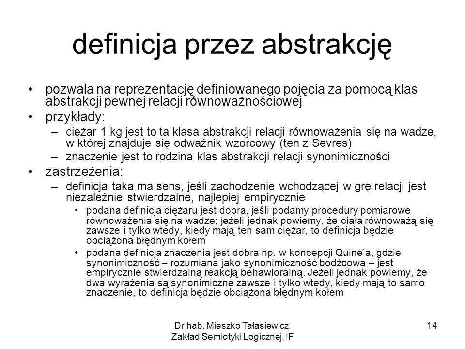 Dr hab. Mieszko Tałasiewicz, Zakład Semiotyki Logicznej, IF 14 definicja przez abstrakcję pozwala na reprezentację definiowanego pojęcia za pomocą kla