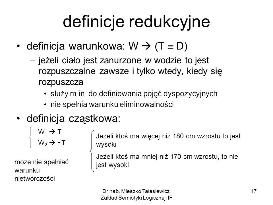 Dr hab. Mieszko Tałasiewicz, Zakład Semiotyki Logicznej, IF 17 definicje redukcyjne definicja warunkowa: W (T D) –jeżeli ciało jest zanurzone w wodzie