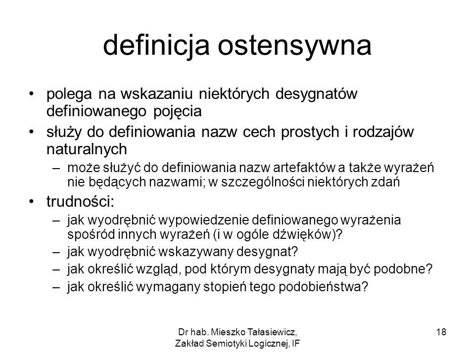 Dr hab. Mieszko Tałasiewicz, Zakład Semiotyki Logicznej, IF 18 definicja ostensywna polega na wskazaniu niektórych desygnatów definiowanego pojęcia sł