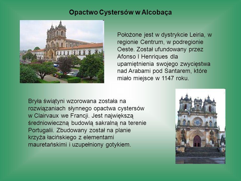 Opactwo Cystersów w Alcobaça Położone jest w dystrykcie Leiria, w regionie Centrum, w podregionie Oeste. Został ufundowany przez Afonso I Henriques dl