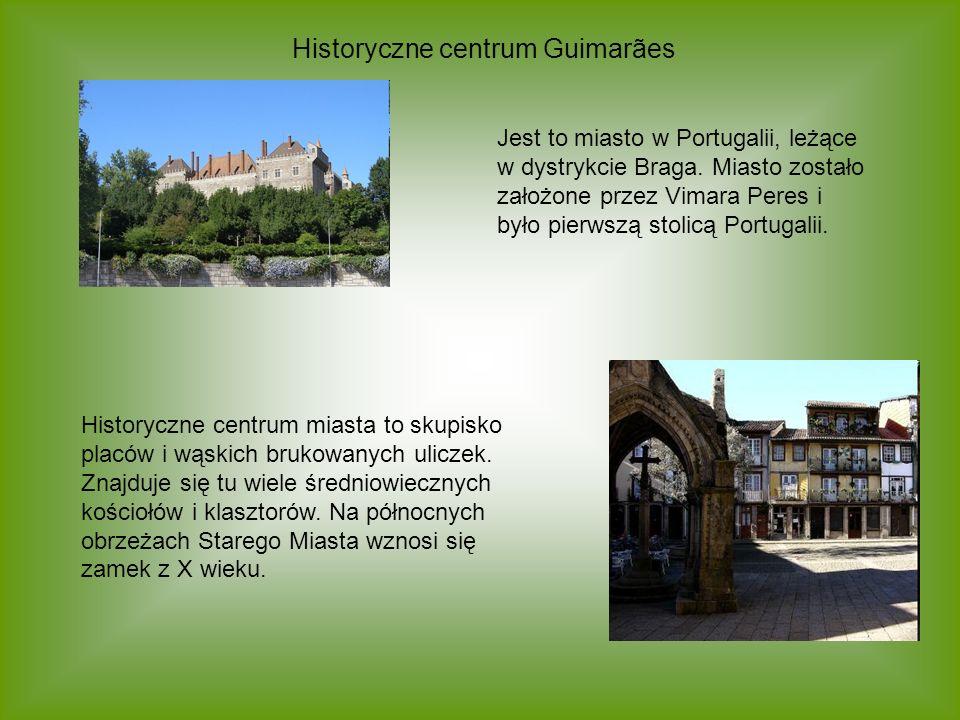 Historyczne centrum Guimarães Jest to miasto w Portugalii, leżące w dystrykcie Braga. Miasto zostało założone przez Vimara Peres i było pierwszą stoli