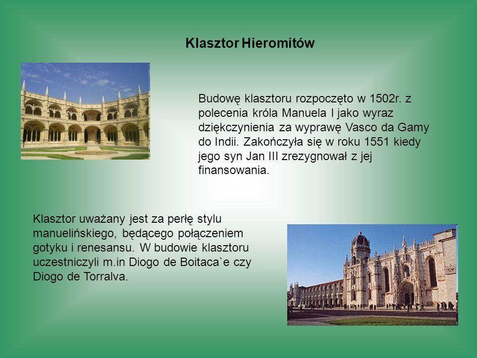 Klasztor Hieromitów Budowę klasztoru rozpoczęto w 1502r. z polecenia króla Manuela I jako wyraz dziękczynienia za wyprawę Vasco da Gamy do Indii. Zako