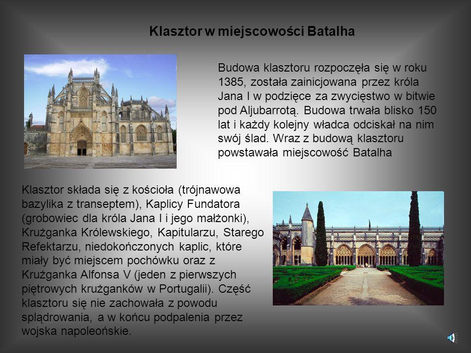 Klasztor w miejscowości Batalha Budowa klasztoru rozpoczęła się w roku 1385, została zainicjowana przez króla Jana I w podzięce za zwycięstwo w bitwie