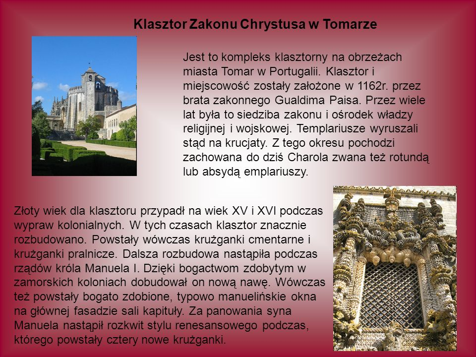Klasztor Zakonu Chrystusa w Tomarze Jest to kompleks klasztorny na obrzeżach miasta Tomar w Portugalii. Klasztor i miejscowość zostały założone w 1162