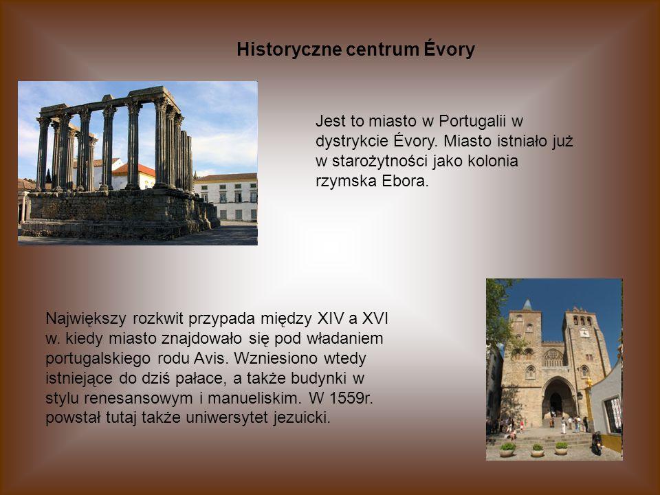 Historyczne centrum Évory Jest to miasto w Portugalii w dystrykcie Évory. Miasto istniało już w starożytności jako kolonia rzymska Ebora. Największy r