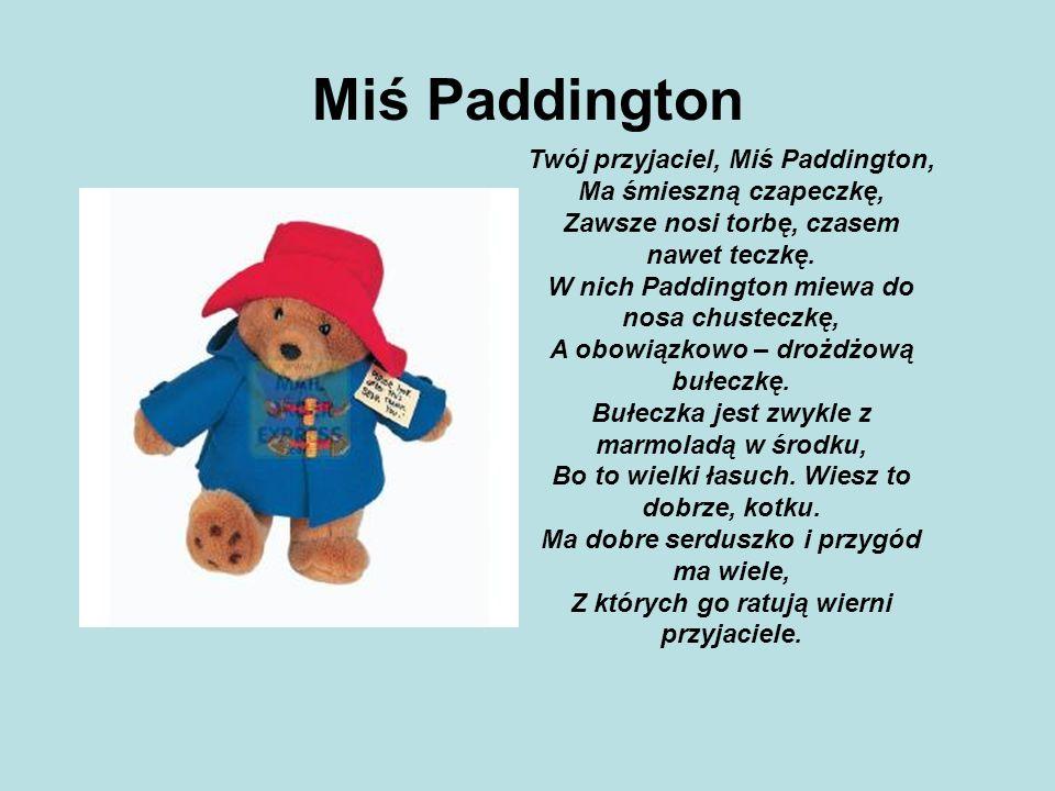 Miś Paddington Twój przyjaciel, Miś Paddington, Ma śmieszną czapeczkę, Zawsze nosi torbę, czasem nawet teczkę.
