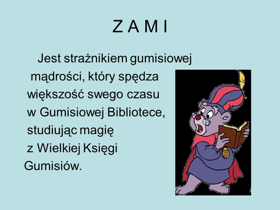 Jest strażnikiem gumisiowej mądrości, który spędza większość swego czasu w Gumisiowej Bibliotece, studiując magię z Wielkiej Księgi Gumisiów.
