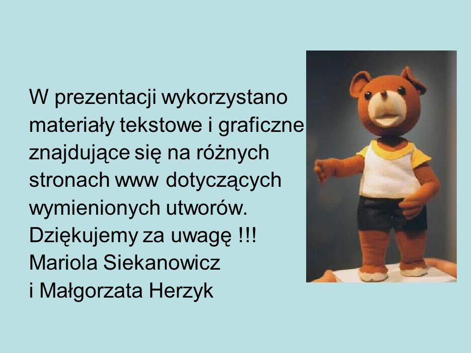 W prezentacji wykorzystano materiały tekstowe i graficzne znajdujące się na różnych stronach www dotyczących wymienionych utworów.