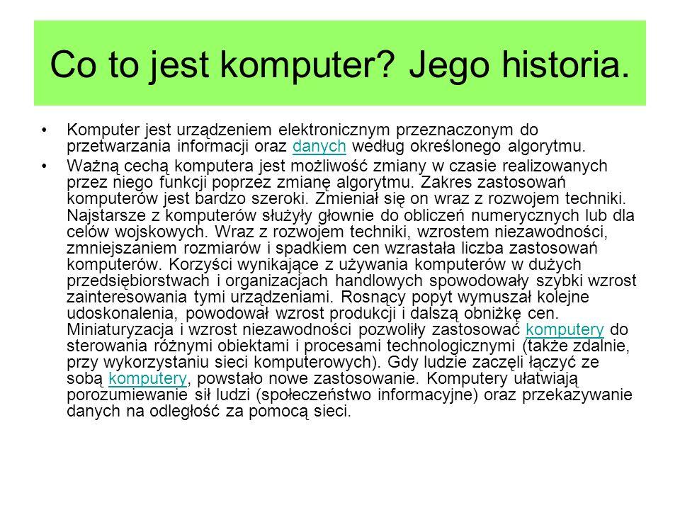 Co to jest komputer? Jego historia. Komputer jest urządzeniem elektronicznym przeznaczonym do przetwarzania informacji oraz danych według określonego