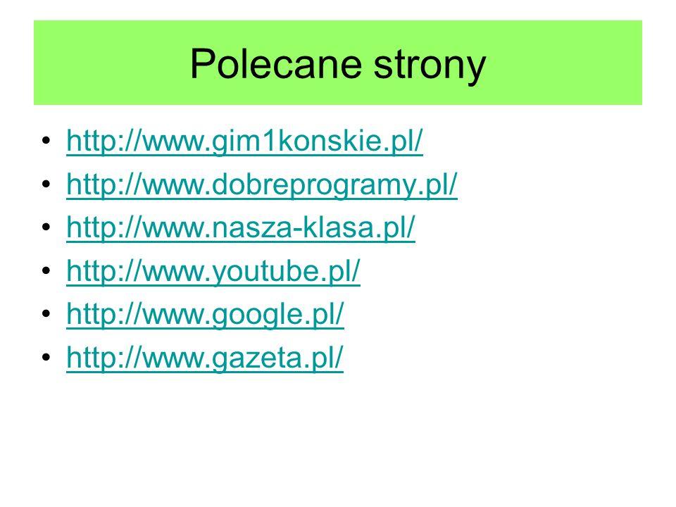 Polecane strony http://www.gim1konskie.pl/ http://www.dobreprogramy.pl/ http://www.nasza-klasa.pl/ http://www.youtube.pl/ http://www.google.pl/ http:/