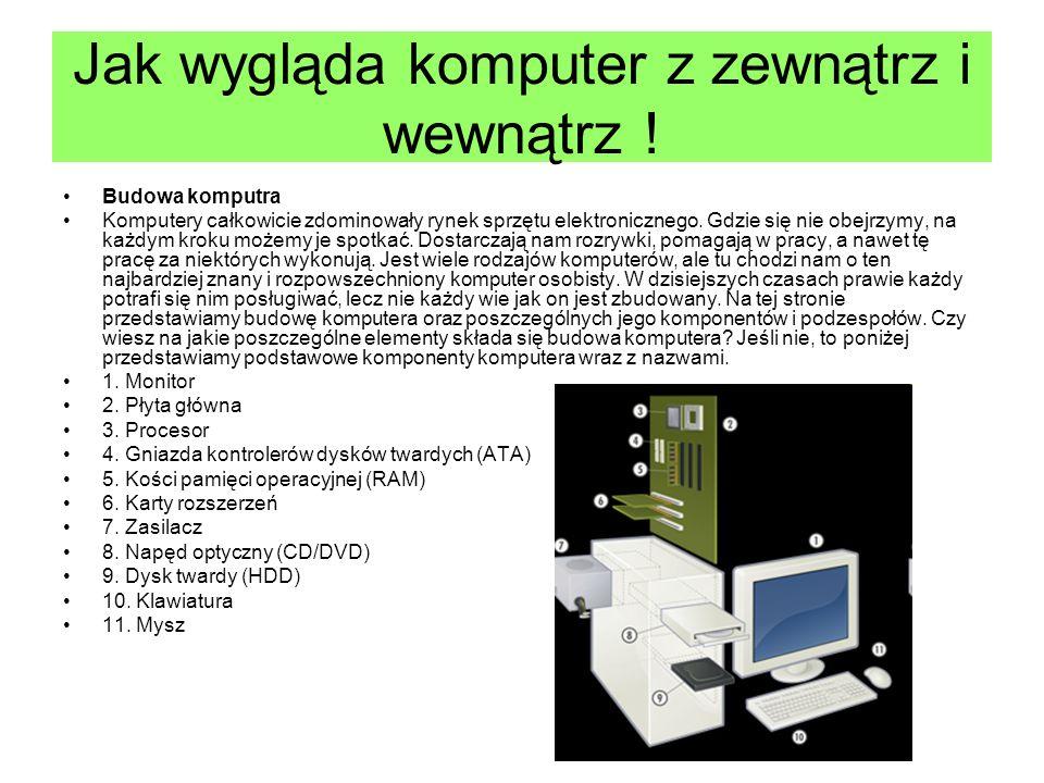 Jak wygląda komputer z zewnątrz i wewnątrz ! Budowa komputra Komputery całkowicie zdominowały rynek sprzętu elektronicznego. Gdzie się nie obejrzymy,