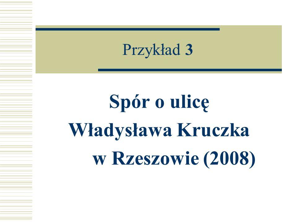 Przykład 3 Spór o ulicę Władysława Kruczka w Rzeszowie (2008)