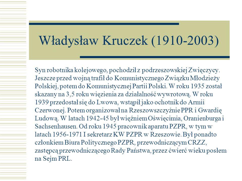 Władysław Kruczek (1910-2003) Syn robotnika kolejowego, pochodził z podrzeszowskiej Zwięczycy. Jeszcze przed wojną trafił do Komunistycznego Związku M