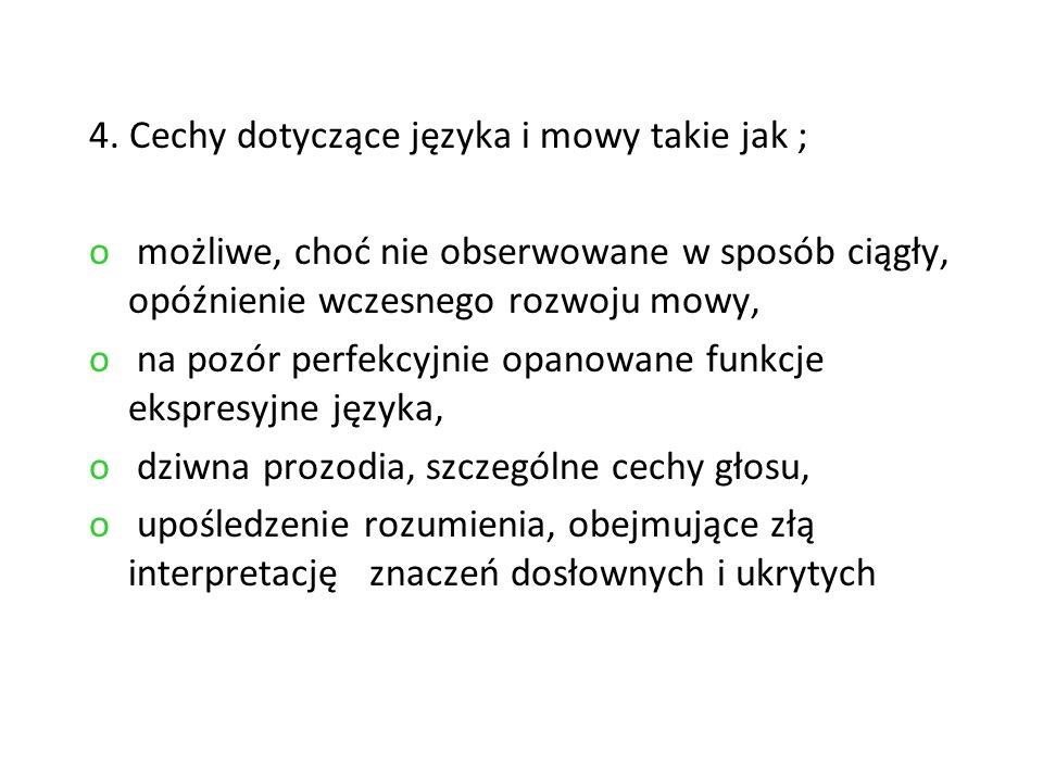 4. Cechy dotyczące języka i mowy takie jak ; o możliwe, choć nie obserwowane w sposób ciągły, opóźnienie wczesnego rozwoju mowy, o na pozór perfekcyjn