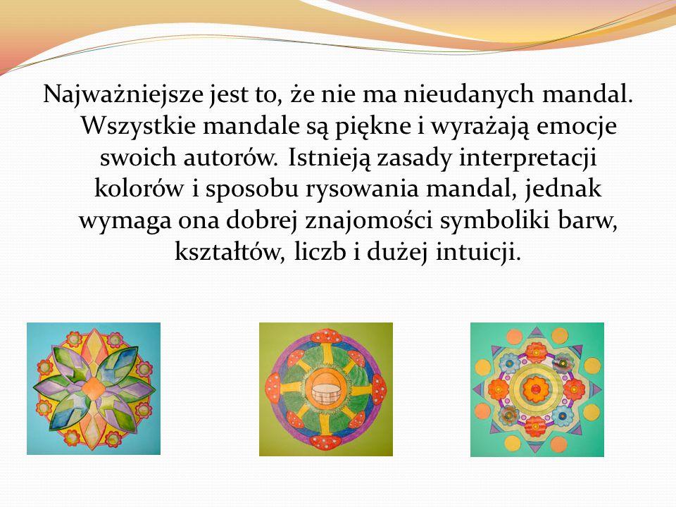 Najważniejsze jest to, że nie ma nieudanych mandal. Wszystkie mandale są piękne i wyrażają emocje swoich autorów. Istnieją zasady interpretacji koloró