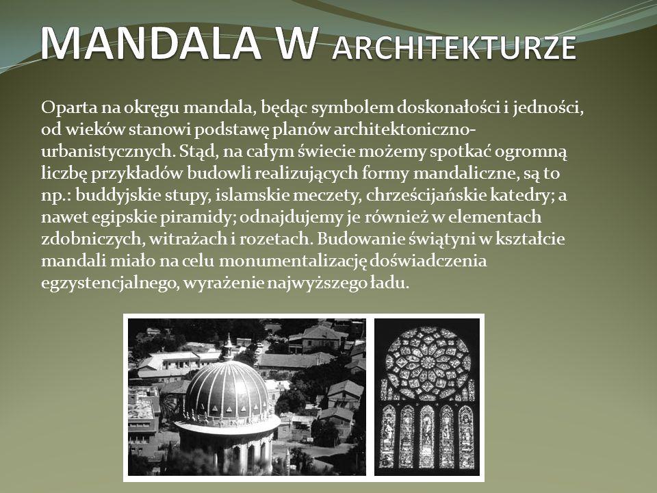 Oparta na okręgu mandala, będąc symbolem doskonałości i jedności, od wieków stanowi podstawę planów architektoniczno- urbanistycznych. Stąd, na całym