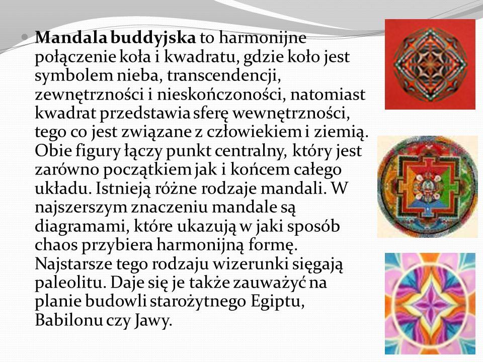 Mandala buddyjska to harmonijne połączenie koła i kwadratu, gdzie koło jest symbolem nieba, transcendencji, zewnętrzności i nieskończoności, natomiast